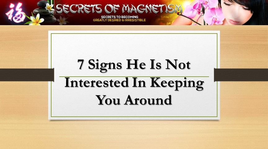 7 Signs He Is Not Interested In Keeping You Around